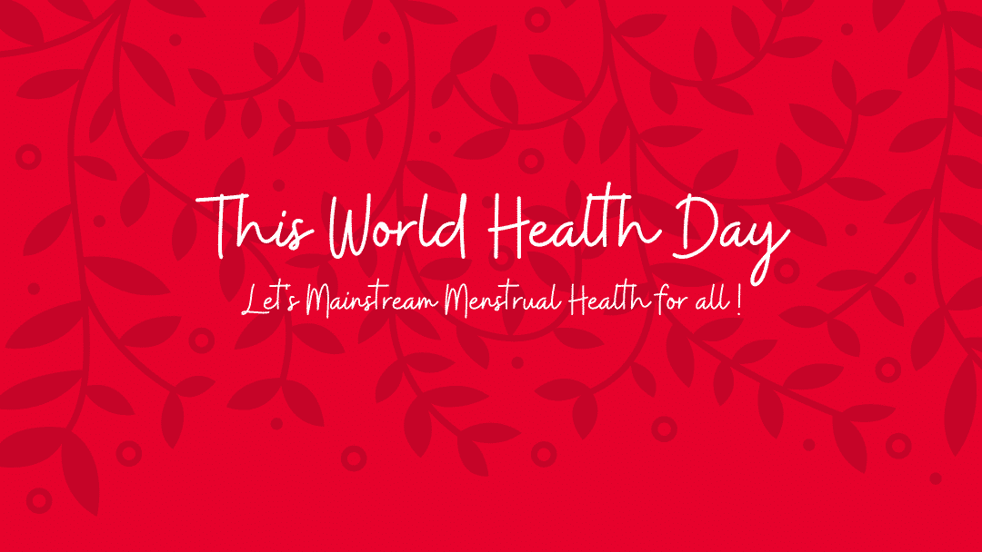 This World Health Day, lets mainstream Menstrual Health for all!